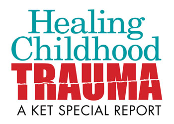 Text: Healing Childhood Trauma: A KET Special Report