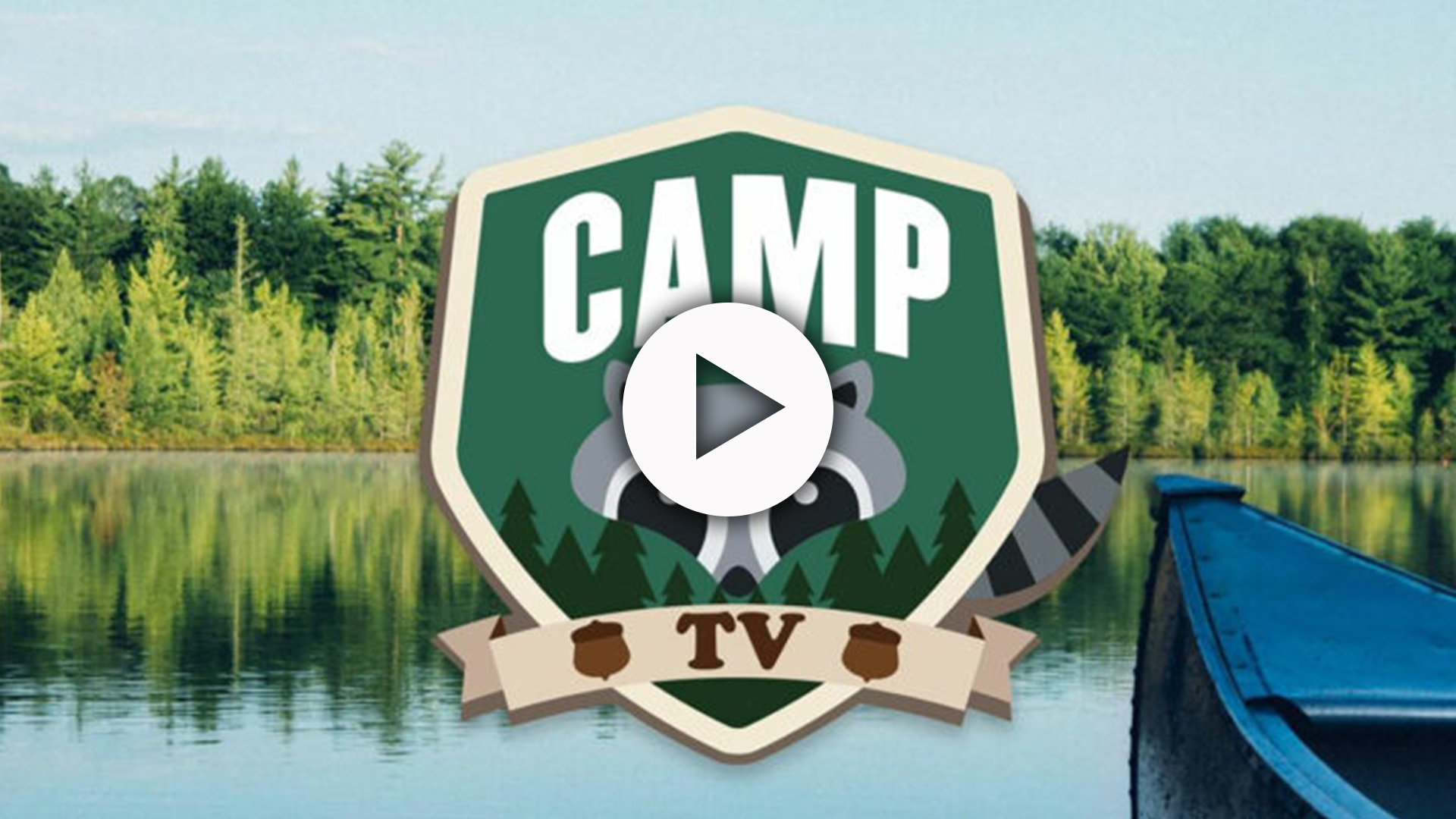 The Camp TV logo superimposed over a photo of trees and the front of a canoe.