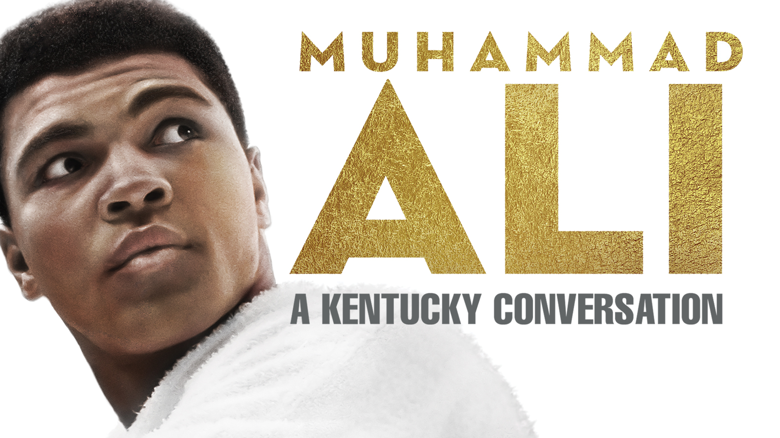 A close-up of Muhammad Ali looking back over his left shoulder along with the Muhammad Ali logo in gold and the words A KENTUCKY CONVERSATION.